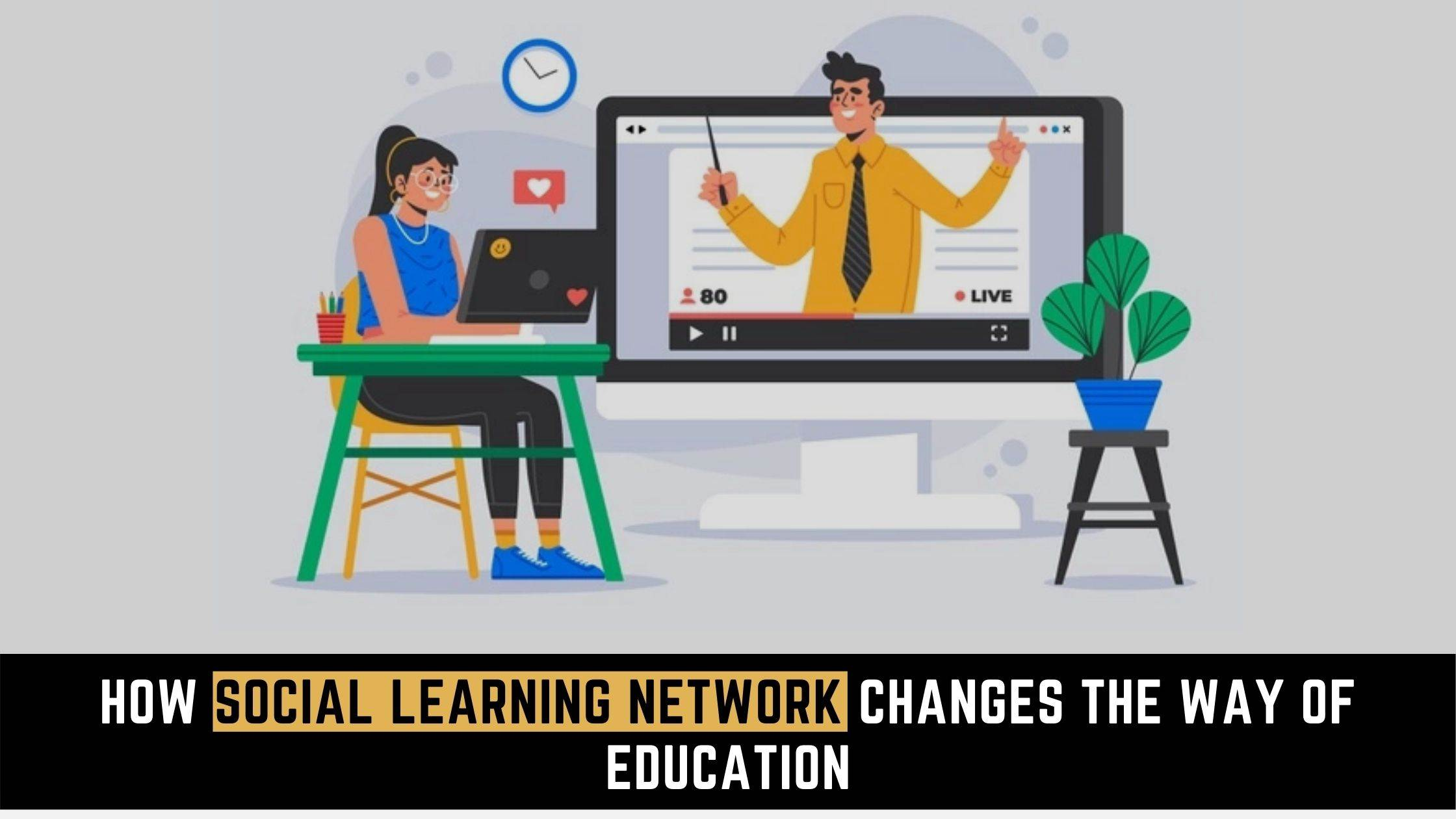 How Social learning network changes the way of education
