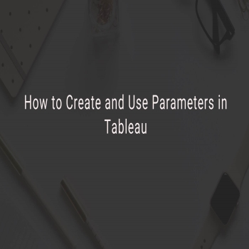 How to Create and Use Parameters in Tableau