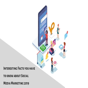 Interesting Facts you have to know about Social Media Marketing 2019