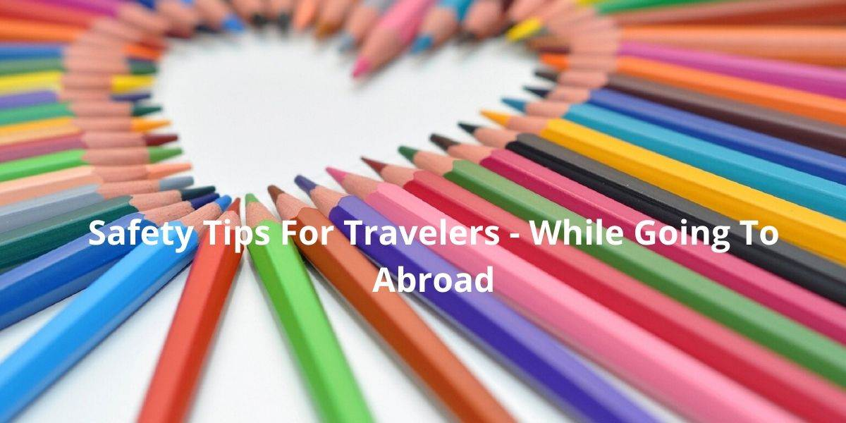 Safety Tips For Travelers - While Going To Abroad