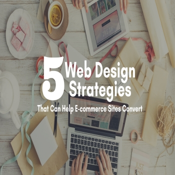 5 Web Design Strategies That Can Help E-commerce Sites Convert