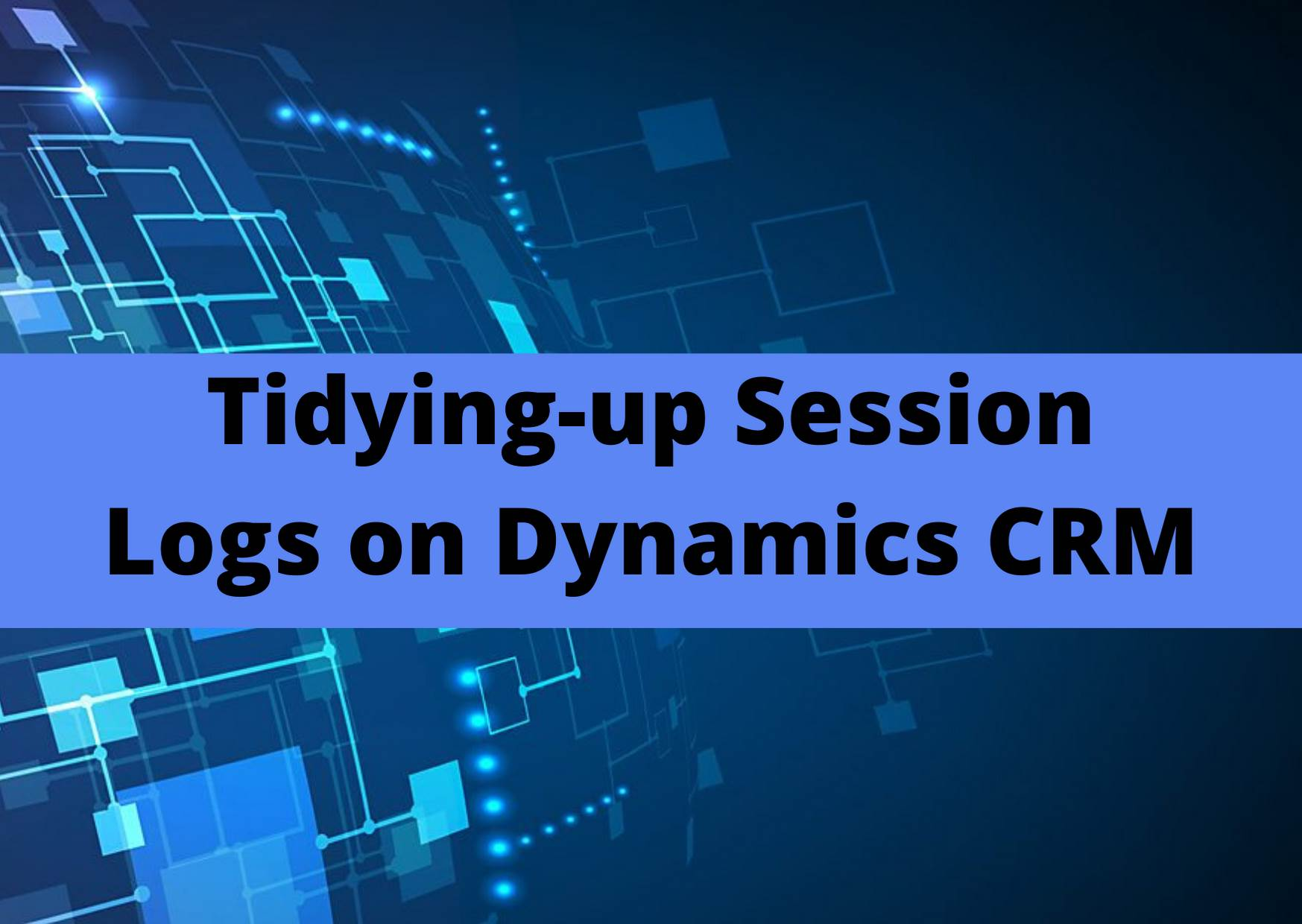Tidying-up Session Logs on Dynamics CRM