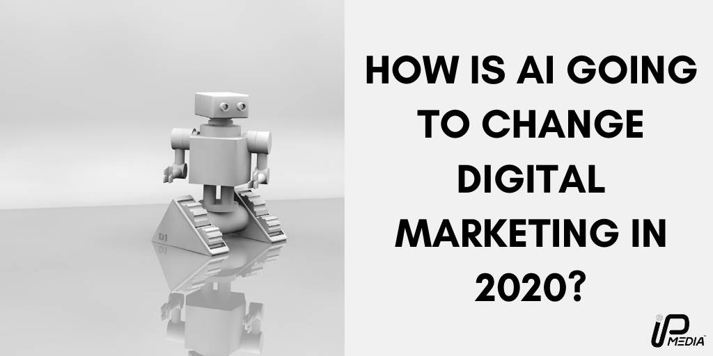How is AI going to change digital marketing in 2020?