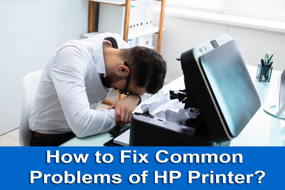 How to Fix Common Problems of HP Printer?