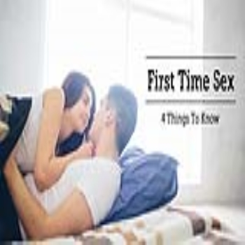 First Time Sex – 4 Things To Know