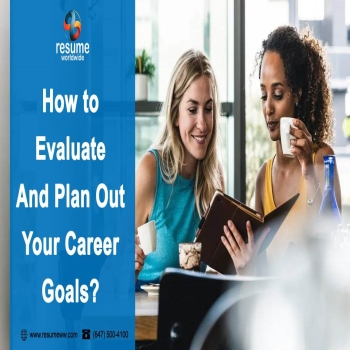 How to evaluate and plan out your career goals?