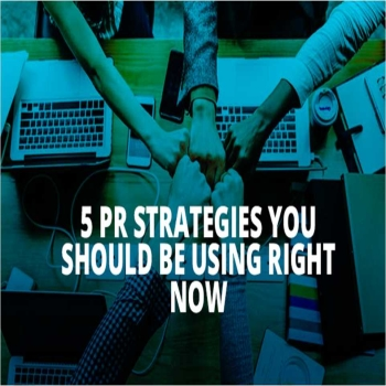 5 PR Strategies You Should Be Using Right Now