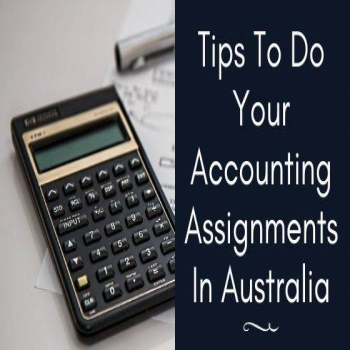 Tips To Do Your Accounting Assignments In Australia