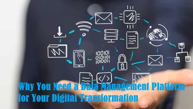 Why You Need a Data Management Platform for Your Digital Transformation