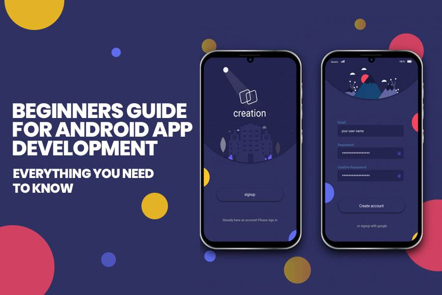 Beginners Guide For Android App Development: Everything You Need To Know