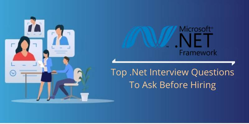 Top .Net Interview Questions To Ask Before Hiring