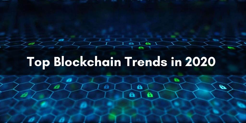Top Emerging Blockchain Technology Trends to Follow in 2020