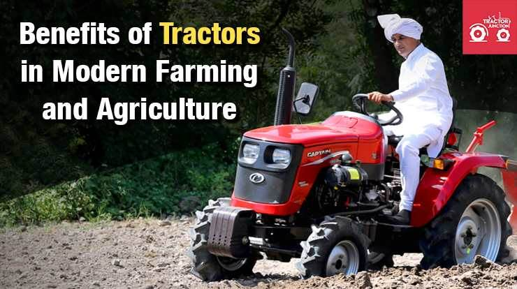 Benefits of tractors in Modern Farming and Agriculture
